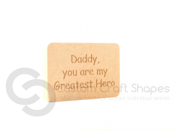 Freestanding Engraved Plaque, Rounded Corners 'Daddy you are my Greatest Hero' (18mm)