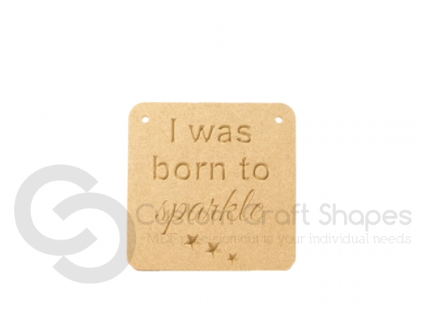 Engraved Plaque, 'I was born to sparkle' (6mm)