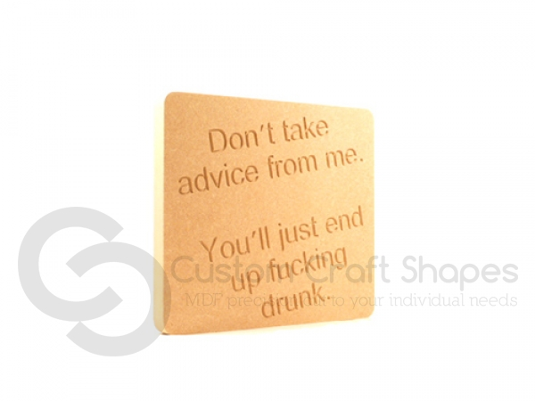"""Don't take advice from me..."" Engraved Plaque (18mm)"