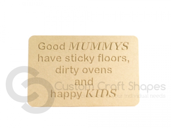 Good Mummys have sticky floors..., Engraved Plaque (6mm)