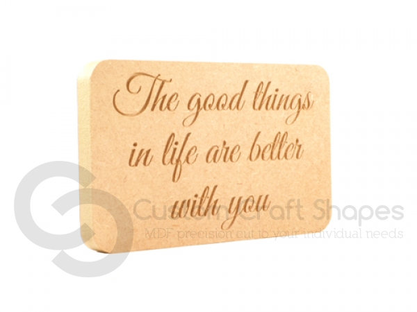 Engraved Plaque, Rounded Corners, 'The good things in life...' (18mm)