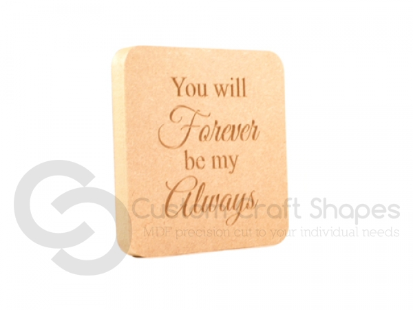 'You will forever be my always...' Engraved Plaque (18mm)