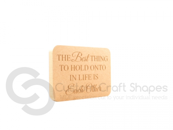'The best thing to hold onto in life...' Engraved Plaque (18mm)