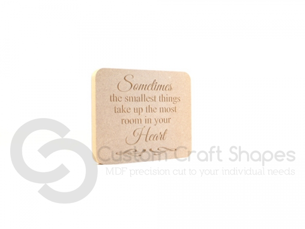 'Sometimes the smallest things take up the most room...' Engraved Plaque (18mm)