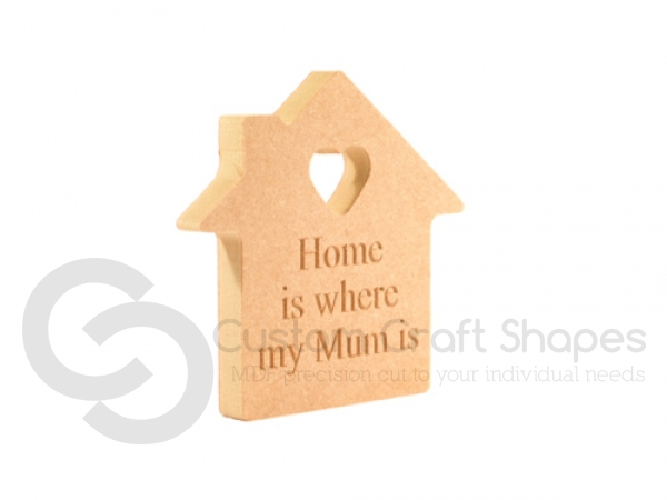 Freestanding Engraved House 'Home is where my Mum is' (18mm)