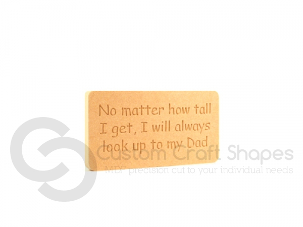 "Freestanding engraved plaque, rounded corners, ""No matter how tall I get..."" (18mm)"