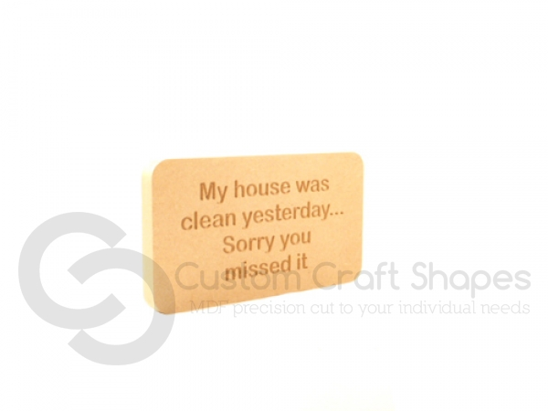 "Freestanding engraved plaque, rounded corners, ""My house was clean..."" (18mm)"