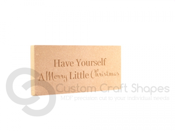 Freestanding, Engraved Plaque: Have Yourself A Merry Little Christmas (18mm)