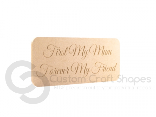 "Freestanding, Engraved Plaque: ""First my Mum.."" (18mm)"