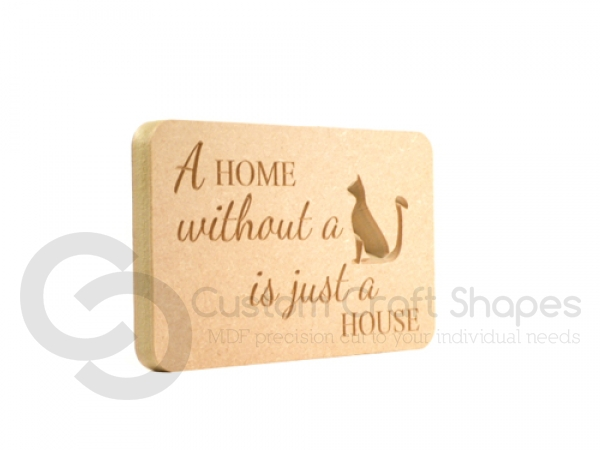 Freestanding engraved plaque, rounded corners 'A home without a cat...'