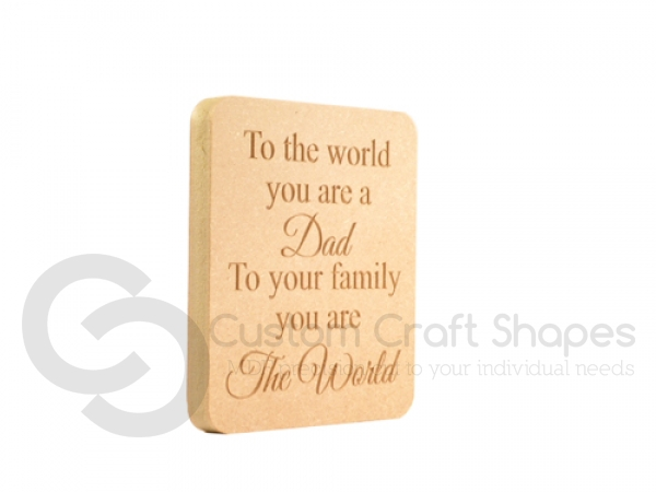"Freestanding engraved plaque, ""To the world...Dad/Mum"" (18mm)"