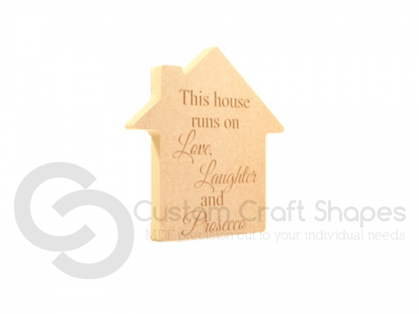 'This house runs on...Prosecco' Freestanding Engraved House (18mm)
