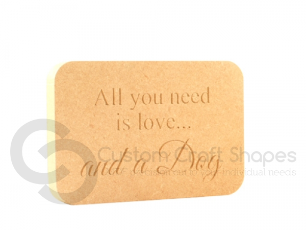 Freestanding Plaque, Rounded Corners, 'All you need/Dog' (18mm)