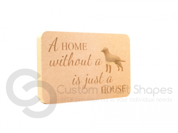 Freestanding plaque, rounded corners, 'A HOME without a Dog...' (18mm)