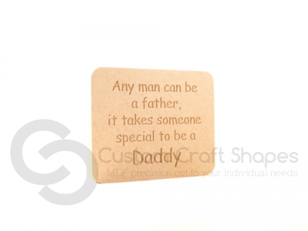 Freestanding Plaque, Rounded Corners, 'Any man can be a father...' (18mm)
