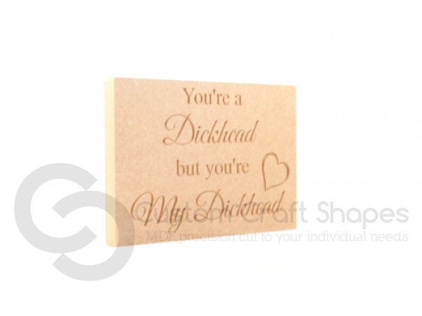 Freestanding Plaque, Squared Corners, 'You're a Dickhead...' (18mm)