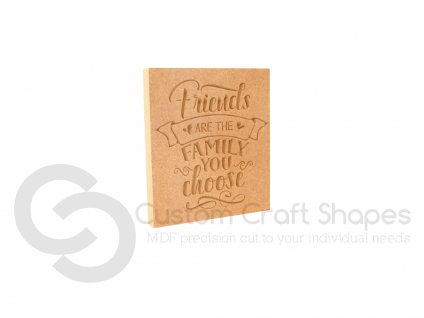 Friends are the Family you choose... Engraved Plaque (18mm)