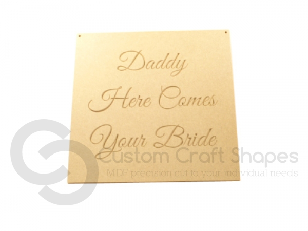 Hanging Plaque, 'Daddy Here Comes Your Bride' (6mm)