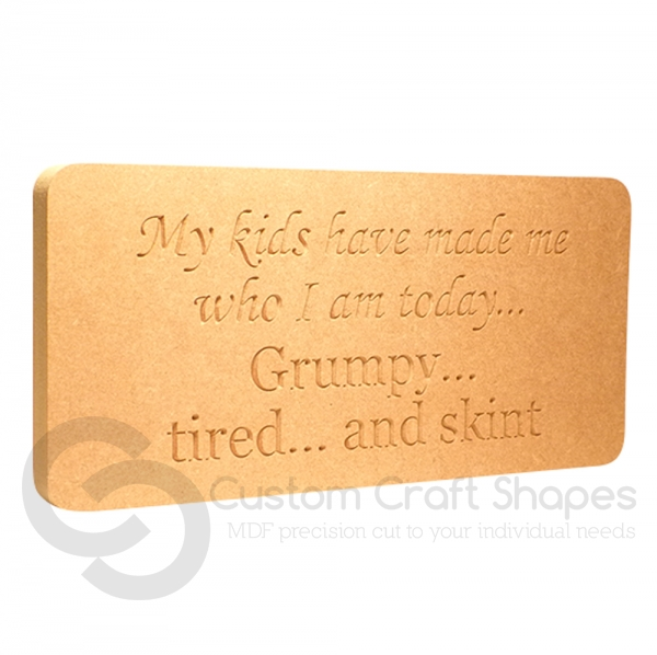 'My kids have made me who I am...' Engraved plaque (18mm)