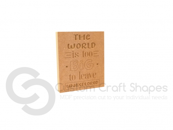 'The World is too big...' Engraved Plaque (18mm)