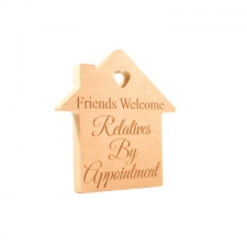 'Friends Welcome Relatives By Appointment' Freestanding Engraved House (18mm)