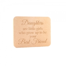 """A Daughter is/Daughters are..."" Engraved Plaque (18mm)"