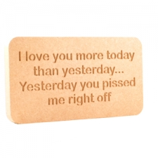 Engraved plaque, 'I love you more today...'