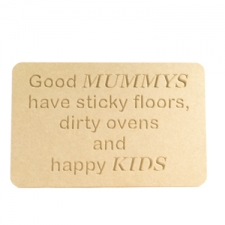"""""""Good Mummys have sticky floors..."""" Engraved Plaque (6mm)"""