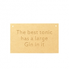 """""""The best tonic has a large Gin..."""" Engraved Plaque (6mm)"""