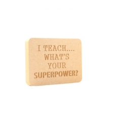 """I teach, what's your superpower?"" (18mm)"