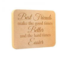 'Best friends make the good times better...' Engraved Plaque (18mm)