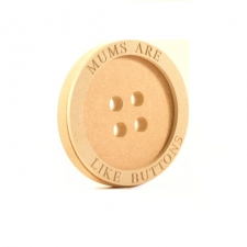 'Mums Are Like Buttons' Freestanding Engraved Button (18mm + 6mm)