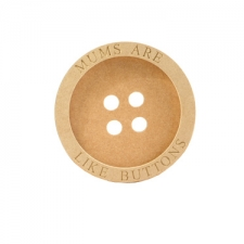 Freestanding Engraved Button 'Mums Are Like Buttons' (18mm + 6mm)