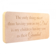 "Freestanding engraved plaque: ""The only thing nicer than having you as my..."" (18mm)"