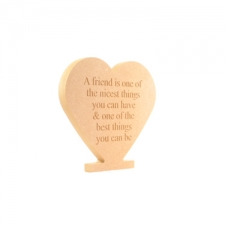 """""""A friend is one of the nicest things..."""" Freestanding Heart (18mm)"""