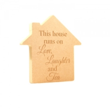 'This house runs on...Tea' Freestanding Engraved House (18mm)
