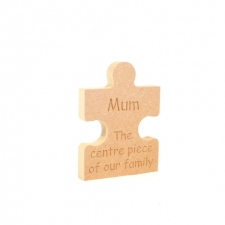 'Mum The centre piece of ...' Freestanding Jigsaw Piece (18mm)