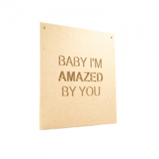 Hanging Plaque, 'Baby I'm amazed by you' (6mm)