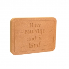 Have courage and be kind (18mm)