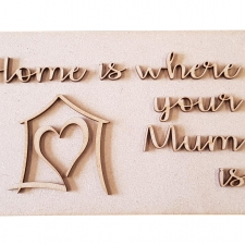 Home is where your Mum is, Laser cut (3mm)