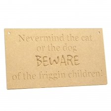 'Nevermind the cat or the dog...Beware' Hanging engraved plaque (6mm)