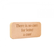 There is no cure... Engraved plaque, (18mm)