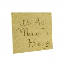 'We Are Meant To Bee' Engraved Plaque (6mm)